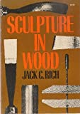 Sculpture in Wood, Jack C. Rich, 0306800527