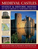 Medieval Castles, Stately & Historic Houses of Great Britain & Northern Ireland: From ancient times to the Wars of the Roses and 1485