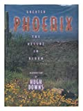 Front cover for the book Greater Phoenix: The Desert in Bloom by Hugh Downs