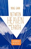 Between Heaven and Earth, Doug Garr, 0975976044