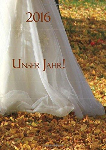 Kalender 2016 - Unser Jahr!: Hochzeitskalender - DIN A5, 1 Woche auf 2 Seiten, Platz für Adressen und Notizen