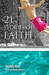 21 Stories of Faith: Real People, Real Stories, Real Faith (A Life of Faith) (Volume 2)