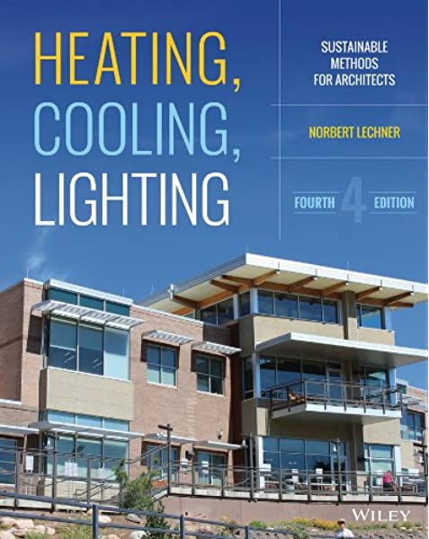 Heating Cooling Lighting Sustainable Design Methods For Architects Lechner Norbert 9781118582428 Amazon Com Books