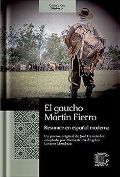 El gaucho Martín Fierro: Resumen en español moderno (Colección Síntesis nº 4) (Spanish Edition) by [Linares Mendoza, María de los Ángeles]