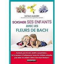 Soigner ses enfants avec les fleurs de Bach: Sommeil, peur du noir, anxiété, concentration... De la naissance à l'adolescence, toutes les solutions naturelles ... émotions ! (PARENTING) (French Edition)