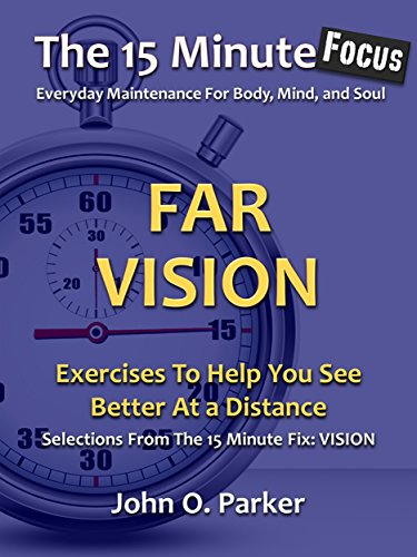 (The 15 Minute Focus: FAR VISION: Exercises To Help You See Better At A Distance (The 15 Minute Fix Book 12))