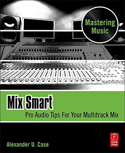 Mix Smart: Pro Audio Tips For Your Multitrack Mix (Mastering Music)