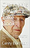 Grandpa's Naughty Joke Book: Hilarious jokes, great quotations and funny stories. (Carey Erichson Joke Books Book 4)