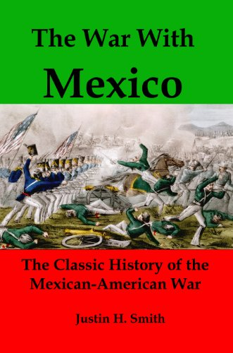 The War With Mexico: The Classic History of the Mexican-American War