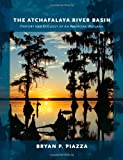 The Atchafalaya River Basin, Bryan P. Piazza, 1623490391