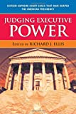 Judging Executive Power, Richard Ellis, 0742565122
