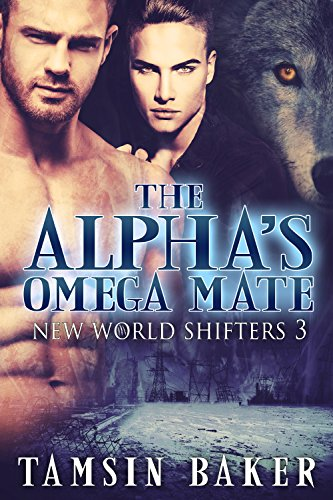 The Alpha's Omega Mate; MM dystopian paranormal romance (The New World Shifters Book 3) by [Baker, Tamsin]