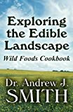 Exploring the Edible Landscape, Andrew J. Smith, 1451221207
