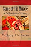 Some of It Is Muscle, Zachary Kluckman, 1494387778