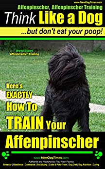 Affenpinscher, Affenpinscher Training | Think Like a Dog ~ But Don't Eat Your Poop! | Breed Expert Affenpinscher Training |: Here's EXACTLY How to TRAIN Your Affenpinscher by [Pearce, Paul Allen]