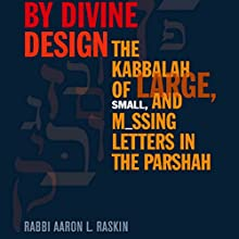 By Divine Design: The Kabbalah of Large, Small, and Missing Letters in the Parshah Audiobook by Rabbi Aaron L. Raskin Narrated by Shlomo Zacks