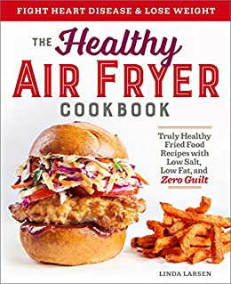 The Healthy Air Fryer Cookbook: Truly Healthy Fried Food