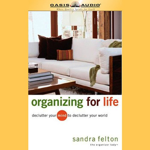 Organizing For Life: Declutter Your Mind to Declutter Your World Audiobook [Free Download by Trial] thumbnail