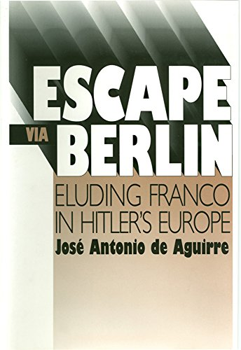 Escape Via Berlin: Eluding Franco In Hitler's Europe