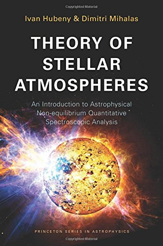 Theory of Stellar Atmospheres: An Introduction to Astrophysical Non-equilibrium Quantitative Spectroscopic Analysis (Princeton Series in Astrophysics) por Ivan Hubeny
