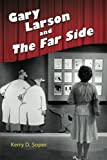 Gary Larson and The Far Side (Great Comics Artists Series)
