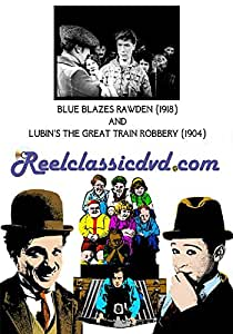BLUE BLAZES RAWDEN (1918) and LUBIN'S THE GREAT TRAIN ROBBERY (1904)