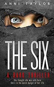 THE SIX: A Dark, Dazzling Psychological Thriller (English Edition) de [Taylor, Anni]