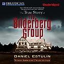 The True Story of the Bilderberg Group Audiobook by Daniel Estulin Narrated by Peter Ganim
