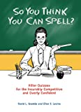 So You Think You Can Spell?, David L. Grambs and Ellen S. Levine, 0399535284