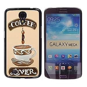 Dragon Case - FOR Samsung Galaxy Mega 6.3 - Coffee like lover - Caja protectora de pl??stico duro de la cubierta Dise?¡Ào Slim Fit
