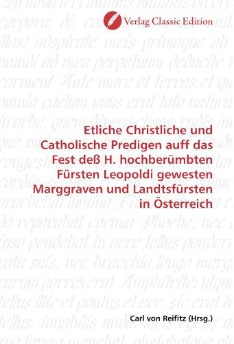 Etliche Christliche und Catholische Predigen auff das Fest deß H. hochberümbten Fürsten Leopoldi gewesten Marggraven und Landtsfürsten in Österreich (German Edition)