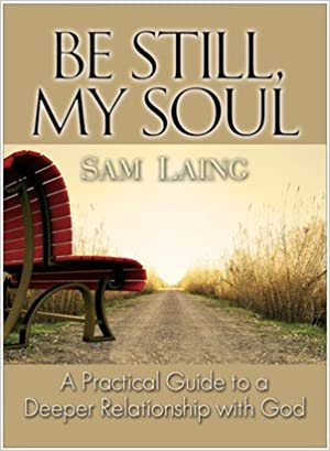 Be Still My Soul A Practical Guide To A Deeper Relationship With