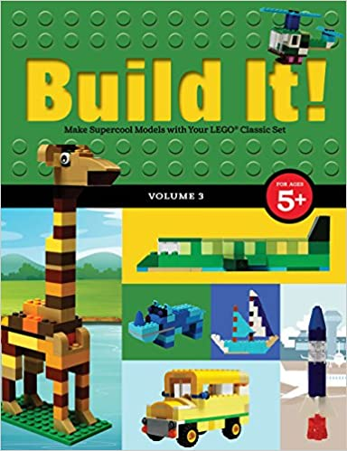 Build It! Volume 3: Make Supercool Models with Your Lego