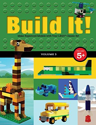 Build It! Volume 3: Make Supercool Models with Your LEGO® Classic Set (Brick (Design Model Set)
