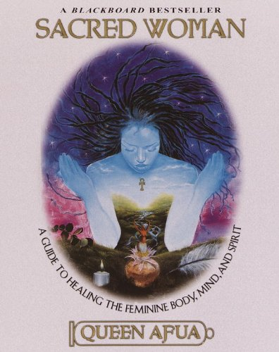 Search : Sacred Woman: A Guide to Healing the Feminine Body, Mind, and Spirit