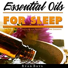 Essential Oils for Sleep: The Best Recipes Guidebook for Beginners to Cure Insomnia Audiobook by Ryan Bays Narrated by Jesse Cole