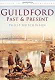 Guildford Past and Present, Philip Hutchinson, 0752451278