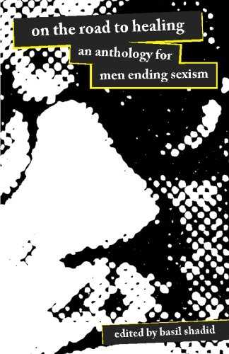 On The Road To Healing: An Anthology For Men Ending Sexism