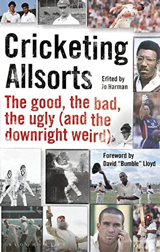 Cricketing Allsorts: The Good; The Bad; The Ugly (and The Downright Weird) (Wisden)