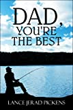 Dad, You're the Best, Lance Jerad Pickens, 1608131920