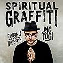 Spiritual Graffiti: Finding My True Path Audiobook by MC YOGI Narrated by MC YOGI