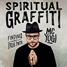 Spiritual Graffiti: Finding My True Path Audiobook by MC YOGI Narrated by MC YOGI