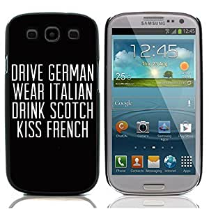 Graphic4You Drive German Wear Italian Drink Scotch Kiss French Message Quote Hard Case Cover for Samsung Galaxy S3 S III