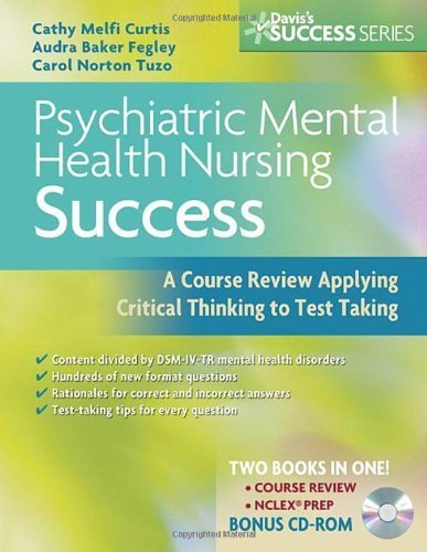 Psychiatric Mental Health Nursing Success: A Course Review Applying Critical Thinking to Test Taking (Davis's Success) 1st Edition by Curtis MSN RN-BC, Cathy Melfi, Fegley RN PMHNP APRN ANCC (2008) Paperback