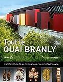 Tout le Quai Branly : L'architecture / Les civilisations / Les chefs-d'oeuvre