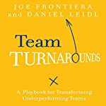 Team Turnarounds: A Playbook for Transforming Underperforming Teams | Daniel Leidl,Joe Frontiera