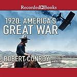 1920: America's Great War | Robert Conroy