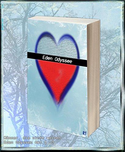 Männer die nicht weinen | Eden Odyssee Akt 1-3 (German Edition)