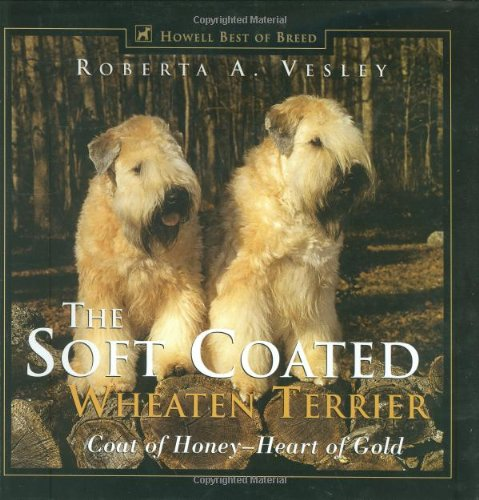 The Soft Coated Wheaten Terrier: Coat of Honey - Heart of Gold (Howell's Best of Breed Library)
