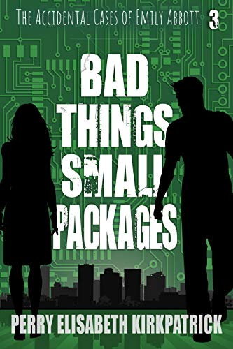 Bad Things, Small Packages (The Accidental Cases of Emily Abbott Book 3) by [Kirkpatrick, Perry]